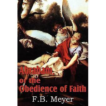 Abraham of de gehoorzaamheid van het geloof door Meyer & F. B.