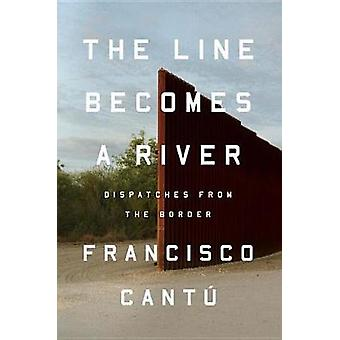 The Line Becomes a River - Dispatches from the Border by Francisco Can