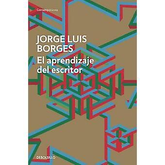El Aprendizaje del Escritor by Jorge Luis Borges - 9788490625569 Book