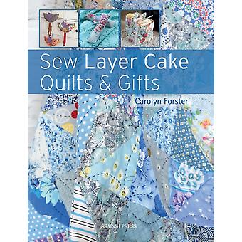 Sew Layer Cake Quilts  Gifts by Carolyn Forster