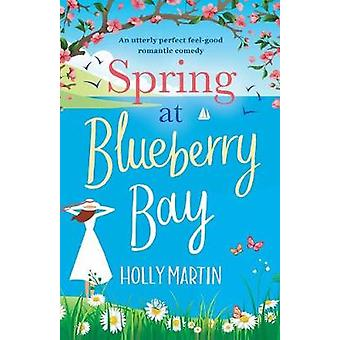 Spring at Blueberry Bay An utterly perfect feel good romantic comedy by Martin & Holly
