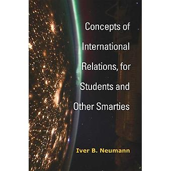 Concepts of International Relations for Students and Other Smarties by Iver B Neumann