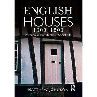 English Houses 13001800  Vernacular Architecture Social Life by Matthew H Johnson
