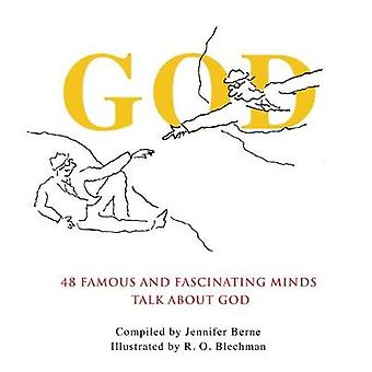 God  48 Famous and Fascinating Minds Talk About God by Jennifer Berne & Illustrated by R O Blechman