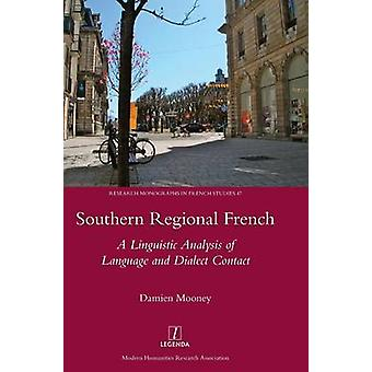 Southern Regional French A Linguistic Analysis of Language and Dialect Contact by Mooney & Damien