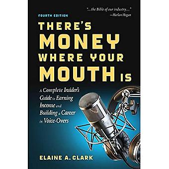 There's Money Where Your Mouth Is (Fourth): A Complete Insider's Guide to� Earning Income and Building a Career in Voice-Overs