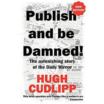 Publish and Be Damned by Cudlipp & Hugh