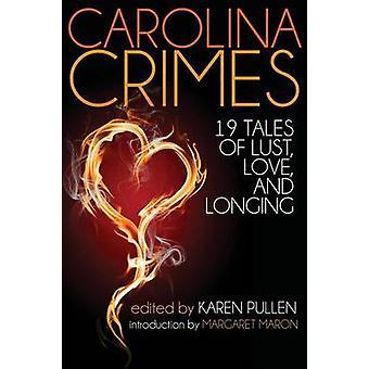 Carolina Crimes Nineteen Tales of Lust Love and Longing de Pullen & Karen