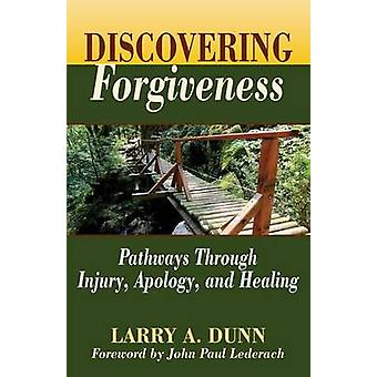 Discovering Forgiveness Pathways Through Injury Apology and Healing by Dunn & Larry A.