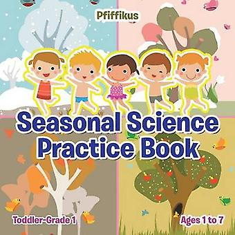 Seasonal Science Practice Book   ToddlerGrade 1  Ages 1 to 7 by Pfiffikus