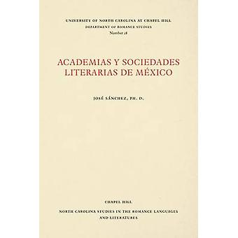 Academias y Sociedades Literarias de Mxico by Snchez & Jos M.
