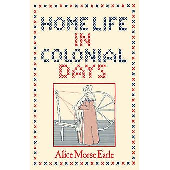 Home Life in Colonial Days by Alice & M. Earle