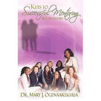 Keys to Successful Mentoring Relationships by Ogenaarekhua & Mary J.