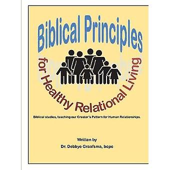 Biblical Principles for Healthy Relational Living by Graafsma & bcpc & Dr. Debbye