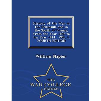 History of the War in the Peninsula and in the South of France from the Year 1807 to the Year 1814 . VOL. I FOURTH EDITION  War College Series by Napier & William