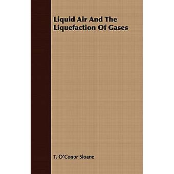 Liquid Air And The Liquefaction Of Gases by Sloane & T. OConor