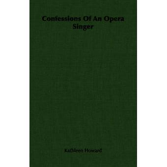 Confessions Of An Opera Singer by Howard & Kathleen