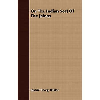 On The Indian Sect Of The Jainas by Buhler & Johann Georg.
