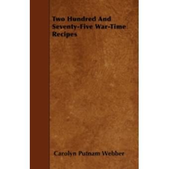 Two Hundred and SeventyFive WarTime Recipes by Webber & Carolyn Putnam