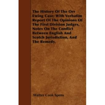 The History Of The Orr Ewing Case With Verbatim Report Of The Opinions Of The First Division Judges Notes On The Conflict Between English And Scotch Jurisdiction And The Remedy. by Spens & Walter Cook