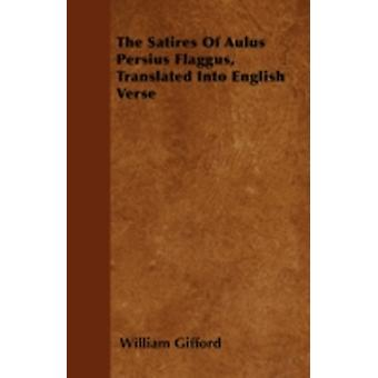 The Satires Of Aulus Persius Flaggus Translated Into English Verse by Gifford & William