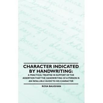 Character Indicated By Handwriting A Practical Treatise in Support of the Assertion That the Handwriting of a Person is an Infallible Guide to His Character by Baughan & Rosa