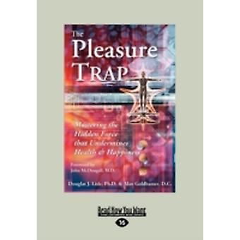 The Pleasure Trap Mastering the Hidden Force That Undermines Health  Happiness Large Print 16pt by J. Lisle & Douglas