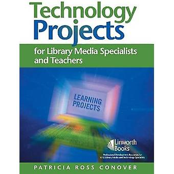 Technology Projects for Library Media Specialists and Teachers by Conover & Patricia