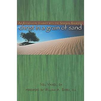 Christ in a Grain of Sand An Ecological Journey with the Spiritual Exercises by Vaney & Neil