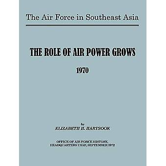 The Air Force in Southeast Asia The Role of the Air Force Grows 1970 by Hartsook & E H