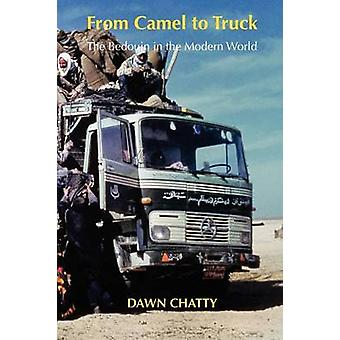 From Camel to Truck The Bedouin in the Modern World by Chatty & Dawn