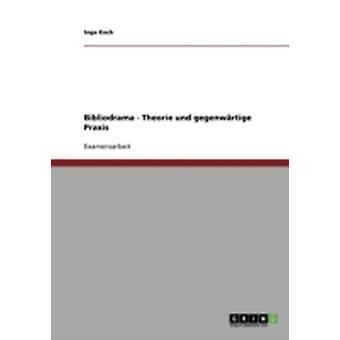 Bibliodrama  Theorie und gegenwrtige Praxis by Koch & Inga