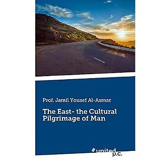 The East the Cultural Pilgrimage of Man by Prof. AlAsmar & Jamil Yousef