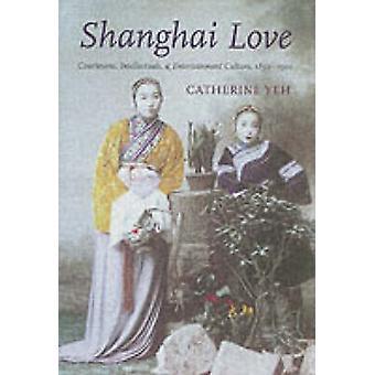 Shanghai Love - Kurtisaner - Intellektuelle - og underholdningskultur