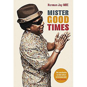 Mister Good Times - The enthralling life story of a legendary DJ by No