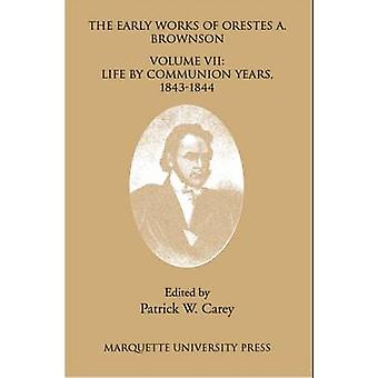 The Early Works - Life by Communion Years - 1943-1844 by Orestes A. Br