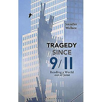 Tragedy Since 9/11 - Reading a World out of Joint by Jennifer Wallace