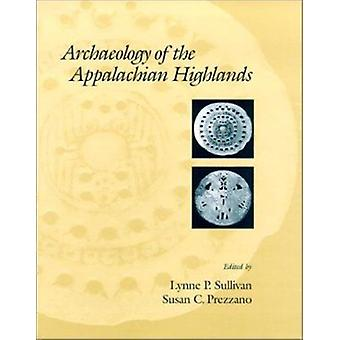 Archaeology Of The Appalachian Highlands by Lynne P. Sullivan - 97815
