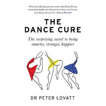 The Dance Cure - The surprising secret to being smarter - stronger - h