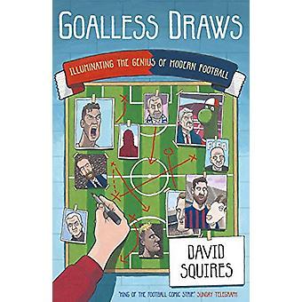 Goalless Draws - Illuminating the Genius of Modern Football by David S