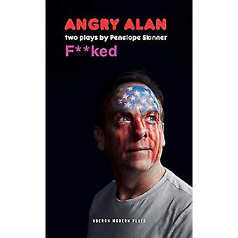 Angry Alan & Fucked - Two Plays by Penelope Skinner by Penelope Sk