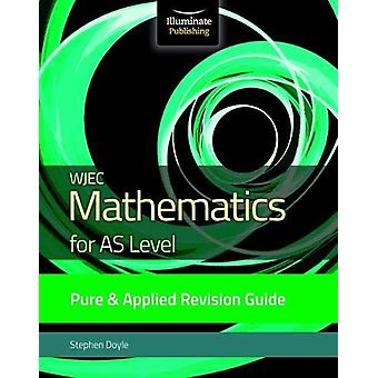 WJEC Mathematics for AS Level Pure & Applied - Revision Guide by S