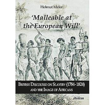 Malleable at the European Will - British Discourse on Slavery (1784182