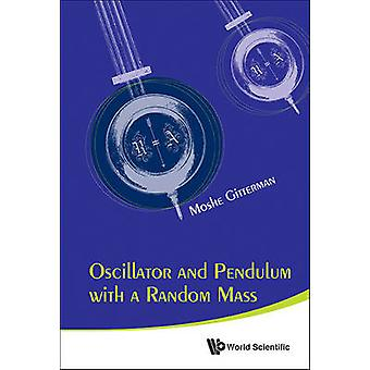 Oscillator and Pendulum with a Random Mass by Moshe Gitterman - 97898