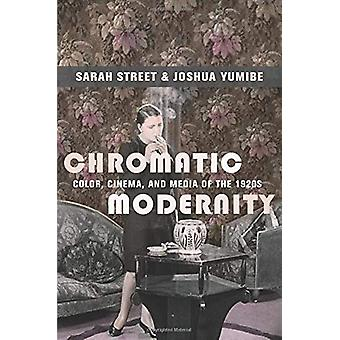 Chromatic Modernity - Color - Cinema - and Media of the 1920s by Sarah