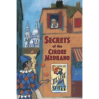 Secrets of the Cirque Medrano by Elaine Scott - 9781570917127 Book