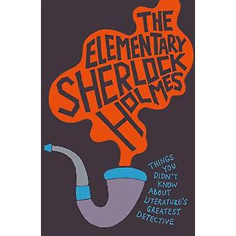 The Elementary Sherlock Holmes - 9781909396999 Book