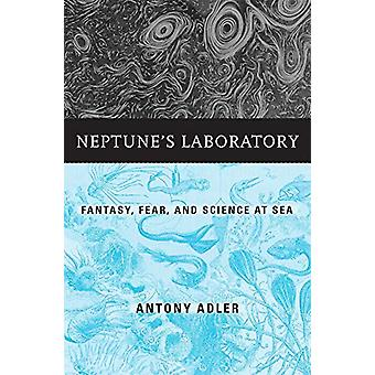 Neptune's Laboratory - Fantasy - Fear - and Science at Sea by Antony A