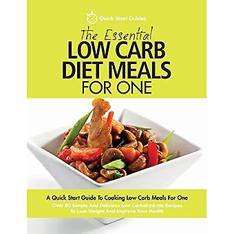The Essential Low Carb Diet Meals For One: A Quick Start Guide To Cooking Low Carb Meals For� One. Over 80 Simple And Delicious Low Carbohydrate Recipes To Lose Weight And� Improve Your Health
