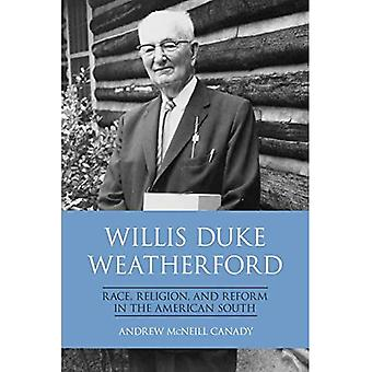 Willis Duke Weatherford: Race, Religion, and Reform in the American South (New� Directions in Southern History)
